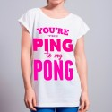 Koszulka you are the ping to my pong
