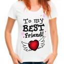 koszulka damska TO MY BEST FRIEND