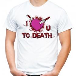 koszulka męska I LOVE YOU TO DEATH
